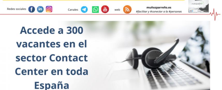 Accede a 300 vacantes en el sector Contact Center en toda España