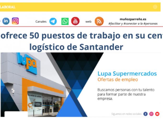 Lupa ofrece 50 puestos de trabajo en su centro logístico de Santander empleo supermercados Lupa