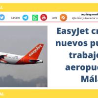 EasyJet creará 100 nuevos puestos de trabajo en el aeropuerto de Málaga