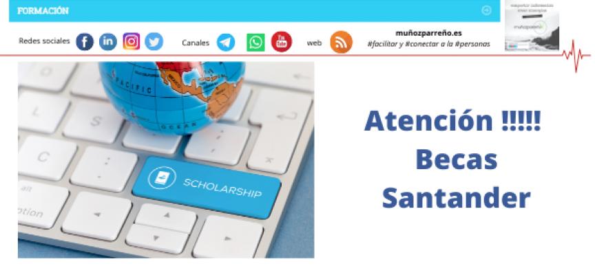 Atención !!!!!  Becas Santander