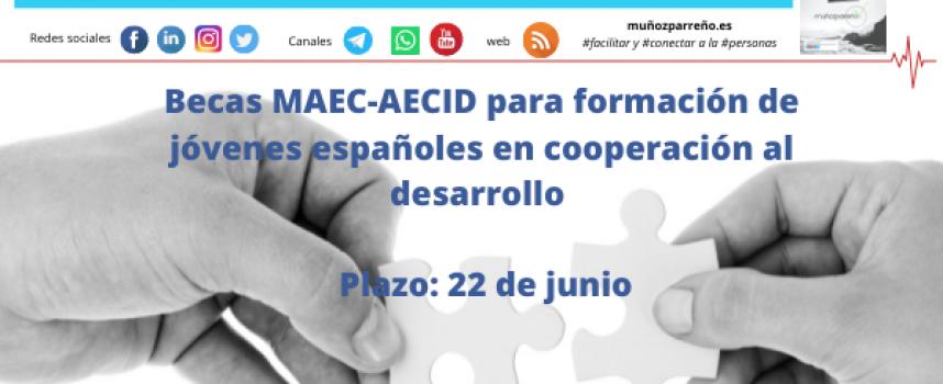 Becas MAEC-AECID para formación de jóvenes españoles en cooperación al desarrollo | plazo: 22 de junio
