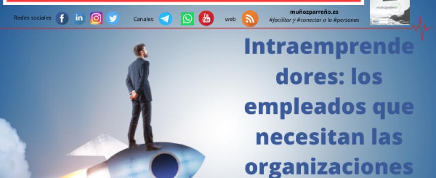 Intraemprendedores: los empleados que necesitan las organizaciones
