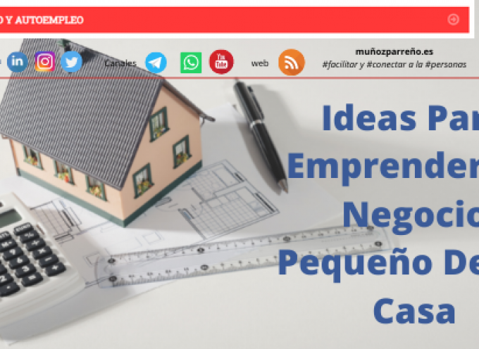 Ideas Para Emprender Un Negocio Pequeño Desde Casa