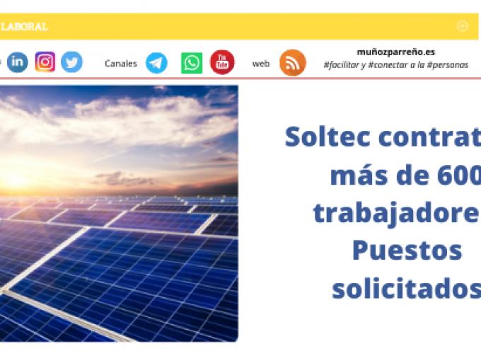Soltec contratará más de 600 trabajadores. Puestos solicitados